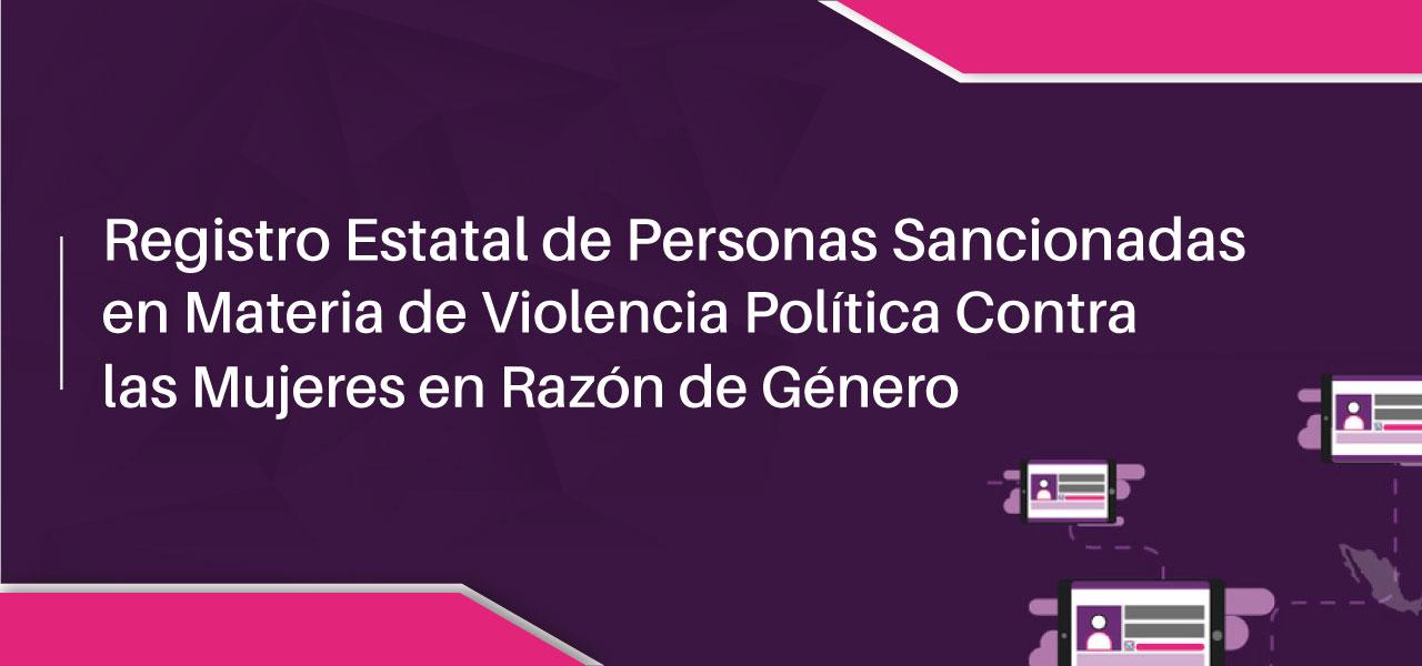 Registro estatal de personas sancionadas en materia de violencia política contra las mujeres en razón de género