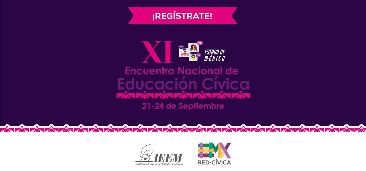 Del 21 al 24 de septiembre se llevará a cabo el XI Encuentro Nacional de Educación Cívica. Da clic aquí para registrarte.
